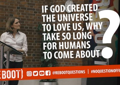 If God created the universe to love us, why take so long for humans to come about?