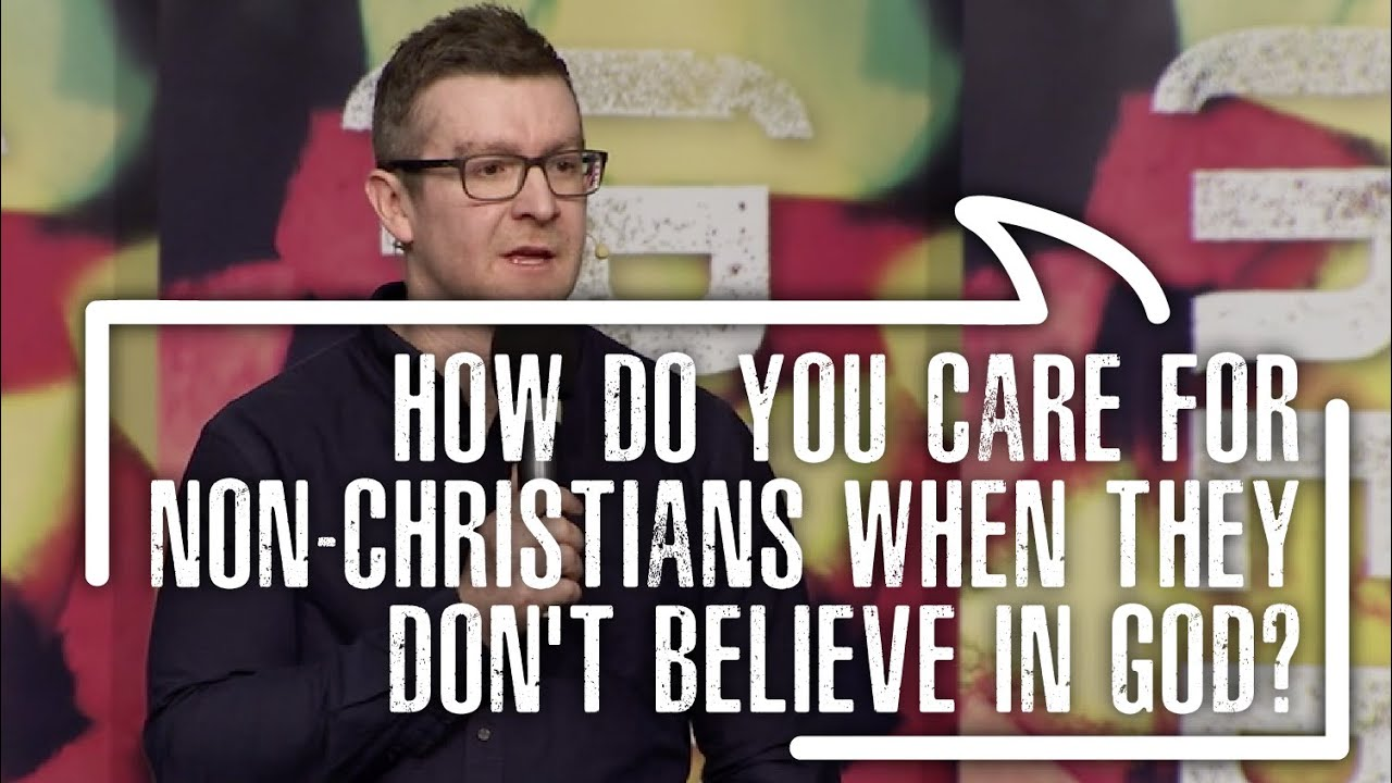 How do you care for non-Christians when they don't believe in God?