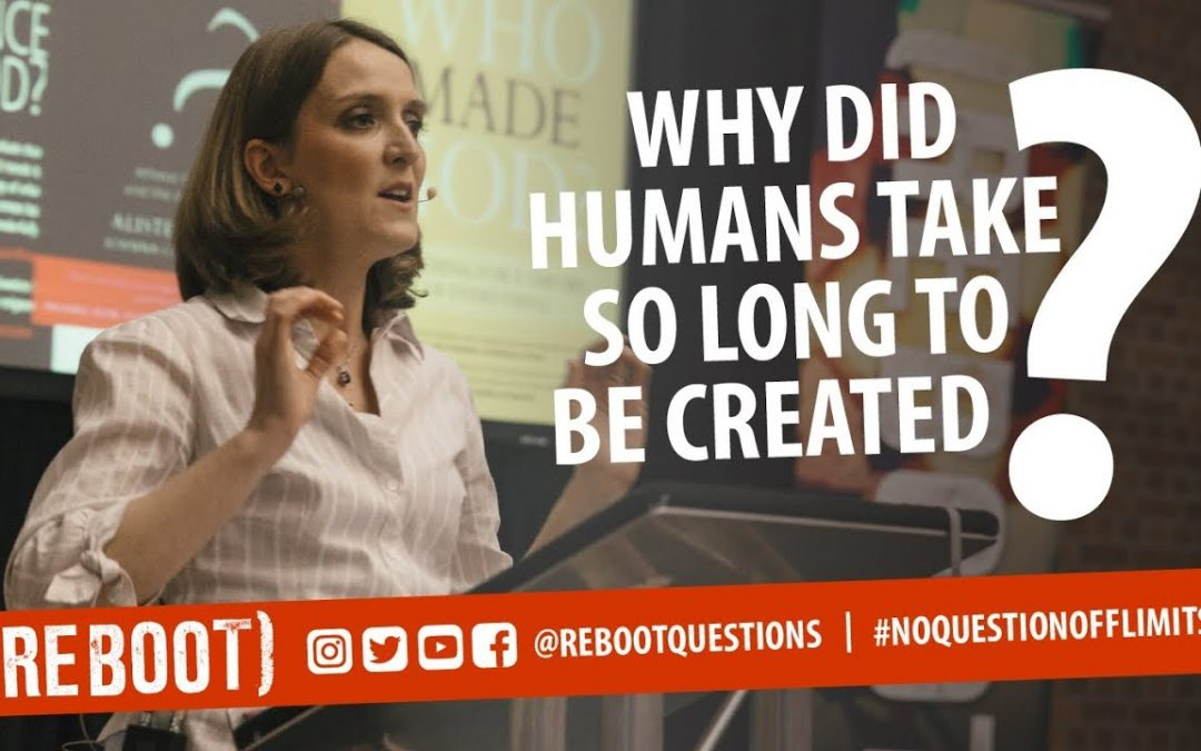Why did humans take so long to be created?