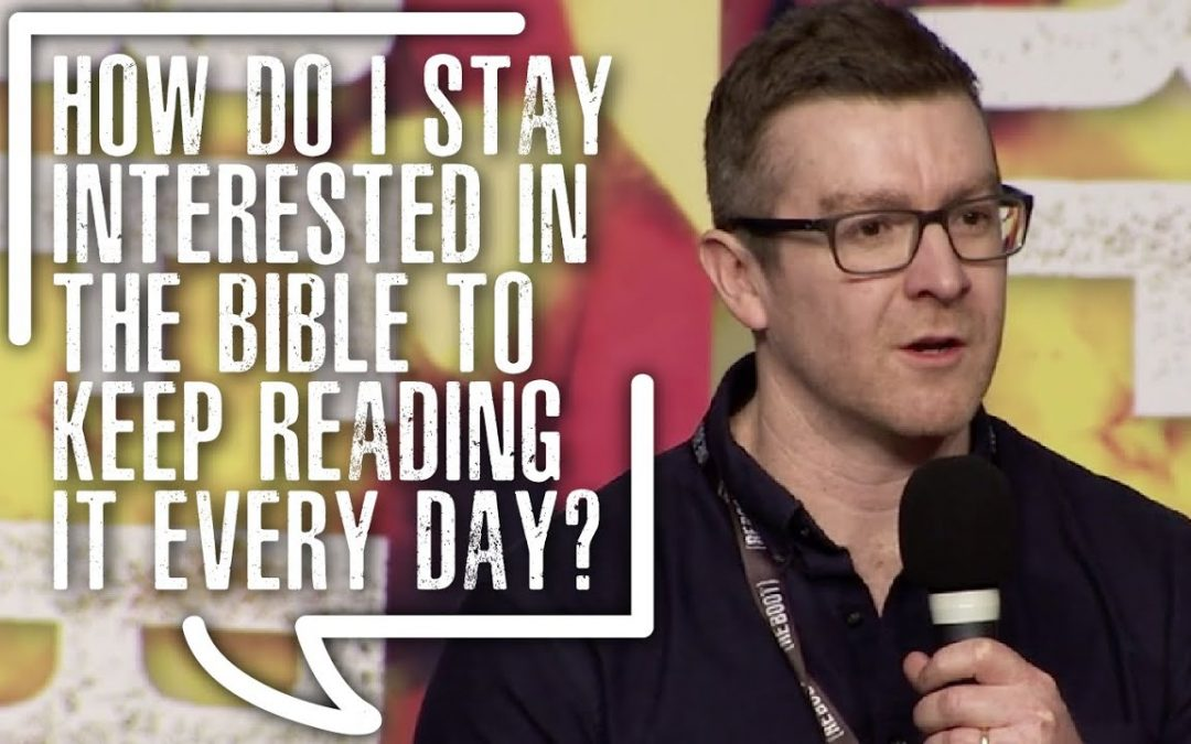 How do I stay Interested In the Bible to keep reading It every day?