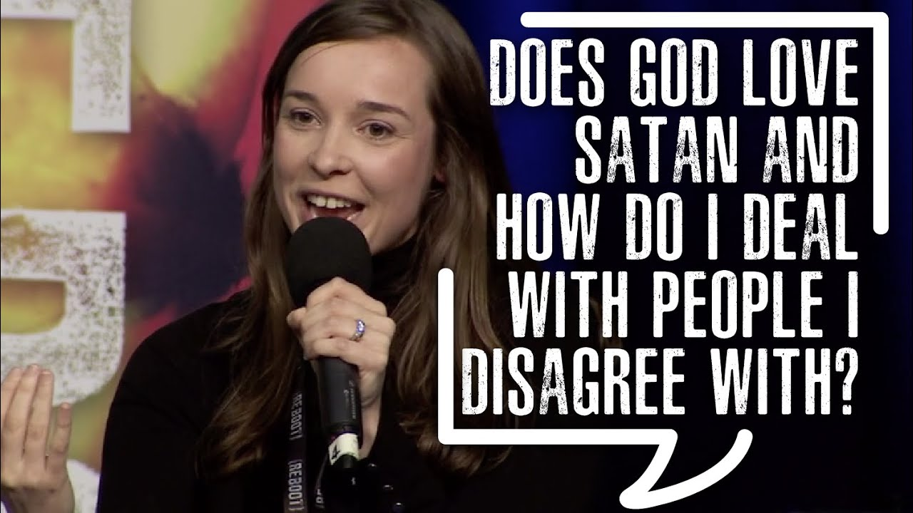 Does God love Satan and how do I deal with people I disagree with?