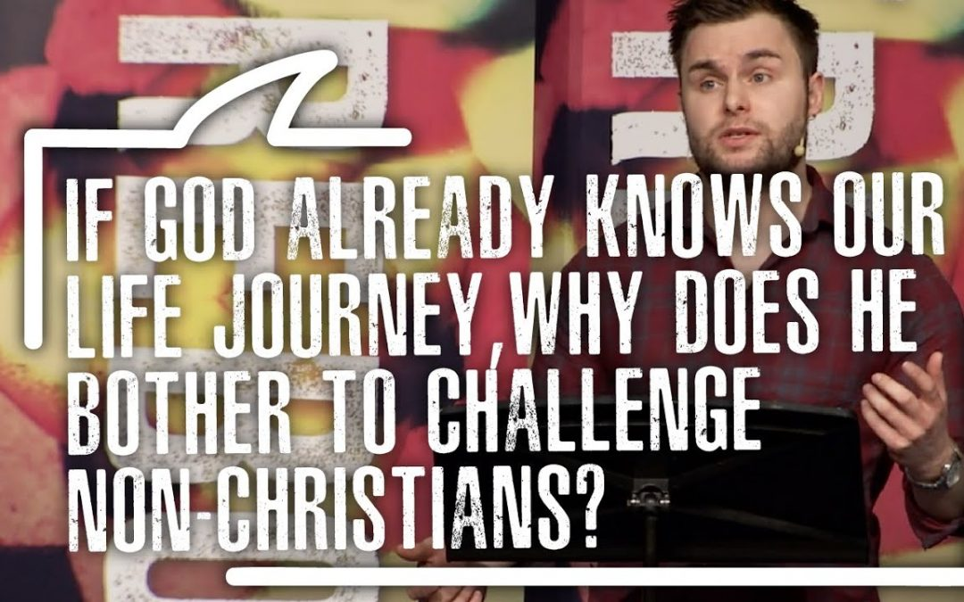 If God already knows our life journey, why does he bother to challenge non Christians?