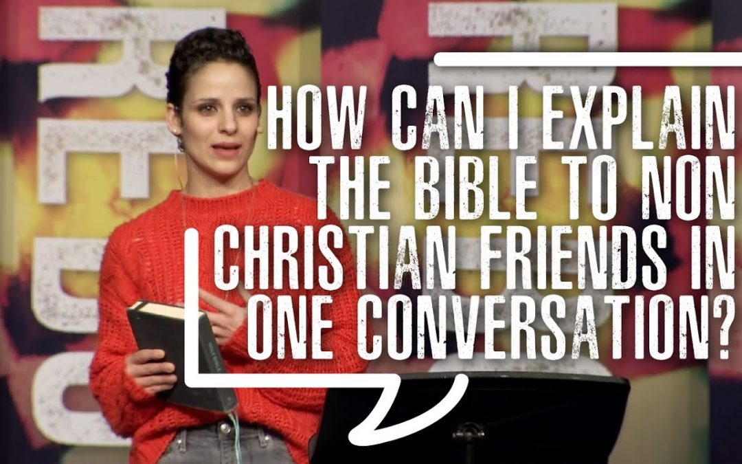 How can I explain the Bible to non-Christian friends in one conversation?